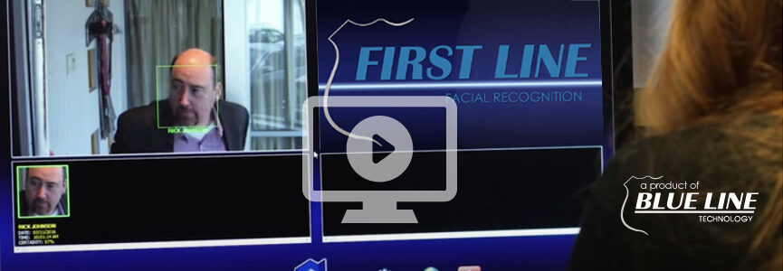 First Line Facial Recognition, A product of Blueline Technology